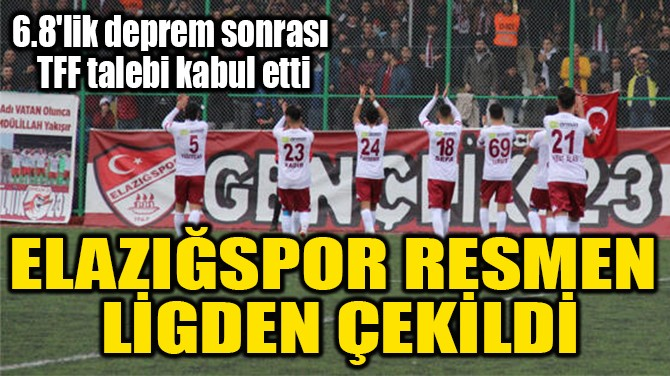 ELAZIĞSPOR RESMEN  LİGDEN ÇEKİLDİ