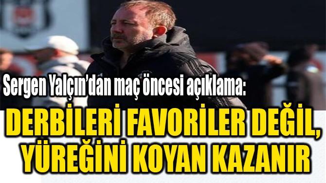 """""""DERBİLERİ FAVORİLER DEĞİL,  YÜREĞİNİ KOYAN KAZANIR"""""""