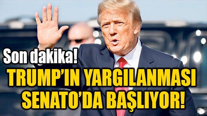 TRUMP'IN YARGILANMASI  SENATO'DA BAŞLIYOR!