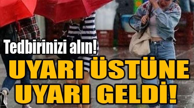 UYARI ÜSTÜNE UYARI GELDİ!