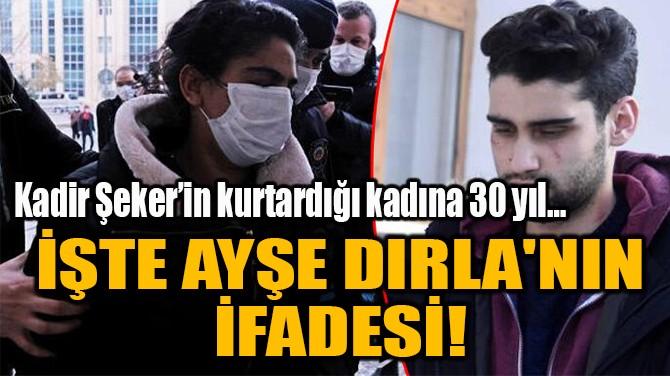 İŞTE AYŞE DIRLA'NIN  İFADESİ!