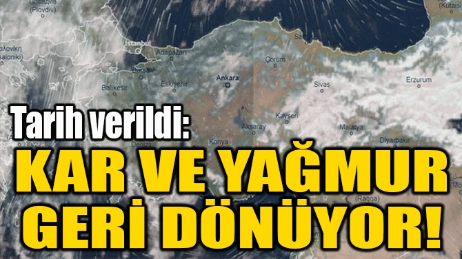 KAR VE YAĞMUR  GERİ DÖNÜYOR!