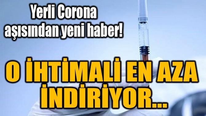 YERLİ CORONA AŞISINDAN  YENİ HABER!
