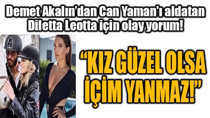 """""""KIZ GÜZEL OLSA İÇİM YANMAZ!"""""""