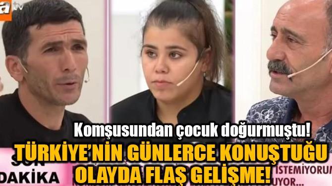 TÜRKİYE'NİN GÜNLERCE KONUŞTUĞU  OLAYDA FLAŞ GELİŞME!