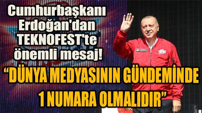 CUMHURBAŞKANI  ERDOĞAN'DAN  TEKNOFEST'TE  ÖNEMLİ MESAJ!