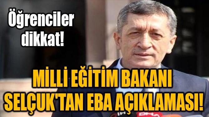 MİLLİ EĞİTİM BAKANI  SELÇUK'TAN EBA AÇIKLAMASI!
