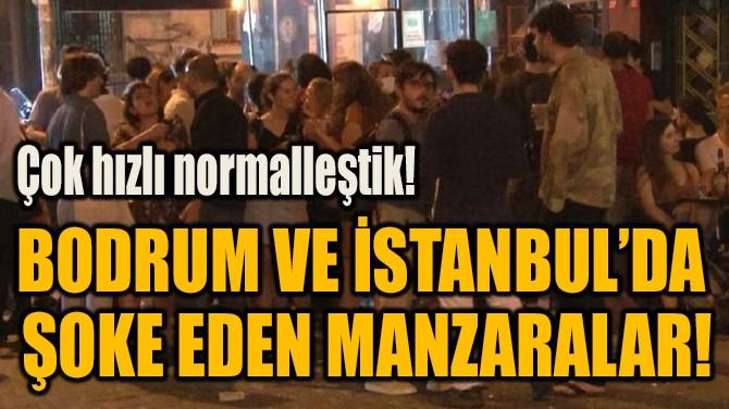 BODRUM VE İSTANBUL'DA  ŞOKE EDEN MANZARALAR!