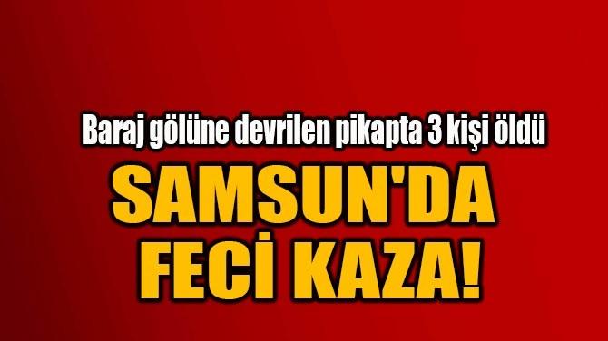 SAMSUN'DA  FECİ KAZA!