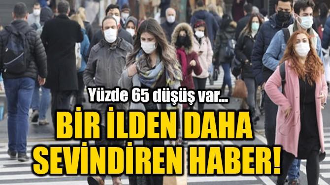 BİR İLDEN DAHA SEVİNDİREN HABER!