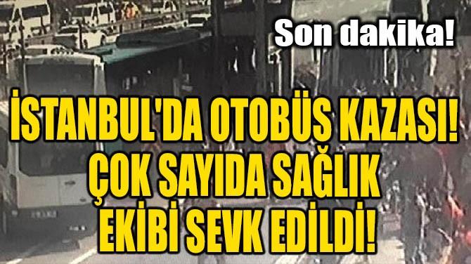İSTANBUL'DA OTOBÜS KAZASI!