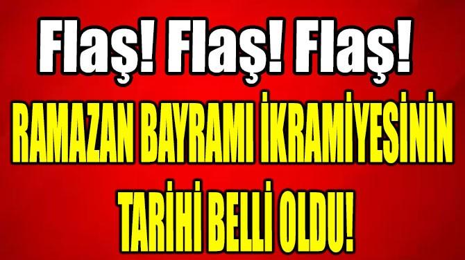 RAMAZAN BAYRAMI İKRAMİYESİNİN  TARİHİ BELLİ OLDU!