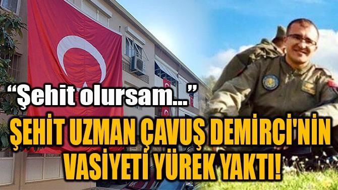 ŞEHİT UZMAN ÇAVUŞ DEMİRCİ'NİN  VASİYETİ YÜREK YAKTI!