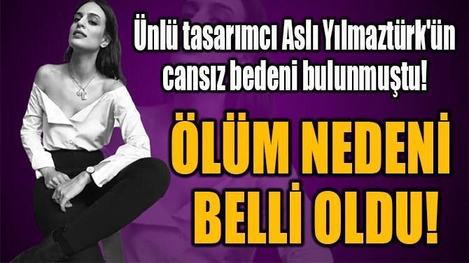 ÖLÜM NEDENİ  BELLİ OLDU!