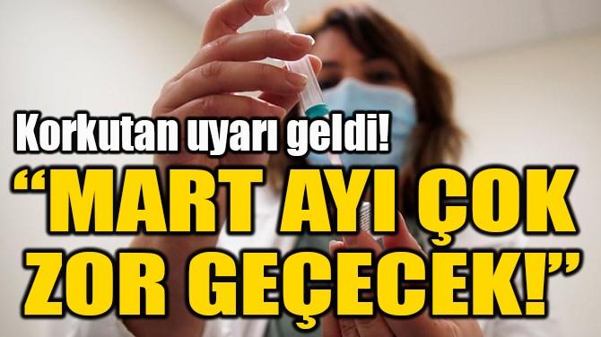 """""""MART AYI ÇOK  ZOR GEÇECEK!"""""""