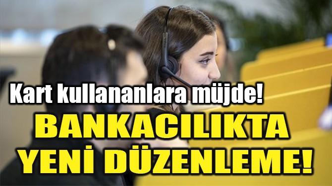 BANKACILIKTA  YENİ DÜZENLEME!
