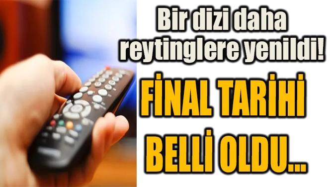 FİNAL TARİHİ  BELLİ OLDU...