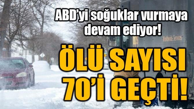 ÖLÜ SAYISI  70'İ GEÇTİ!