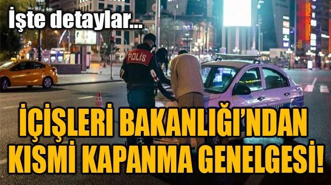 İÇİŞLERİ BAKANLIĞI'NDAN  KISMİ KAPANMA GENELGESİ!