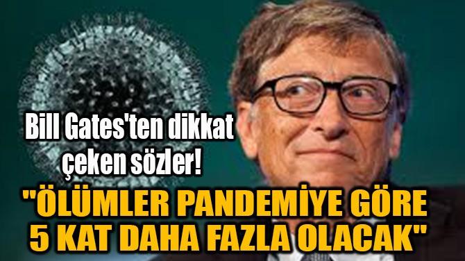 """""""ÖLÜMLER PANDEMİYE GÖRE 5 KAT DAHA FAZLA OLACAK"""""""