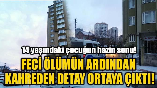 FECİ ÖLÜMÜN ARDINDAN  KAHREDEN DETAY ORTAYA ÇIKTI!