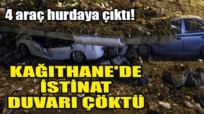 KAĞITHANE'DE İSTİNAT DUVARI ÇÖKTÜ!