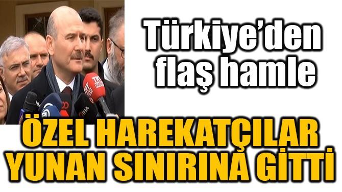 """""""ÖZEL HAREKATÇILAR  YUNAN SINIRINA GİTTİ"""""""