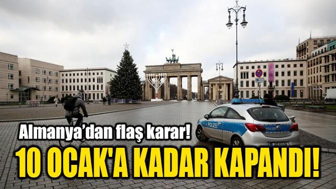 10 OCAK'A KADAR KAPANDI!