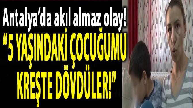 """""""5 YAŞINDAKİ ÇOCUĞUMU KREŞTE DÖVDÜLER!"""""""