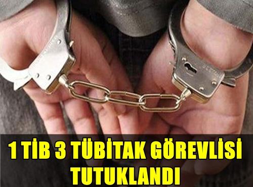 FLAŞ! 1 TİB İLE 3 TÜBİTAK GÖREVLİSİ TUTUKLANDI!..