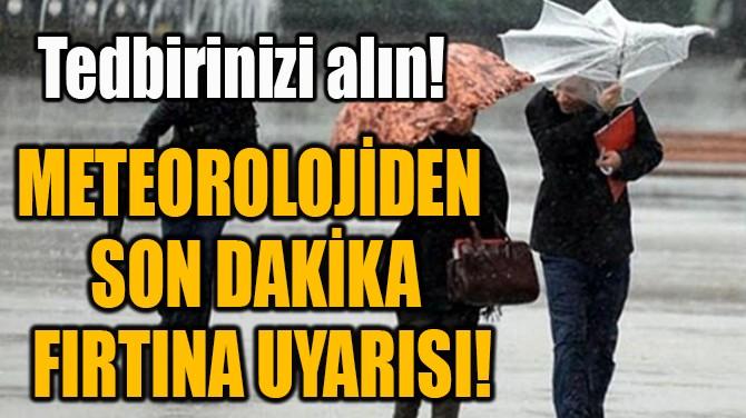 METEOROLOJİDEN  SON DAKİKA  FIRTINA UYARISI!