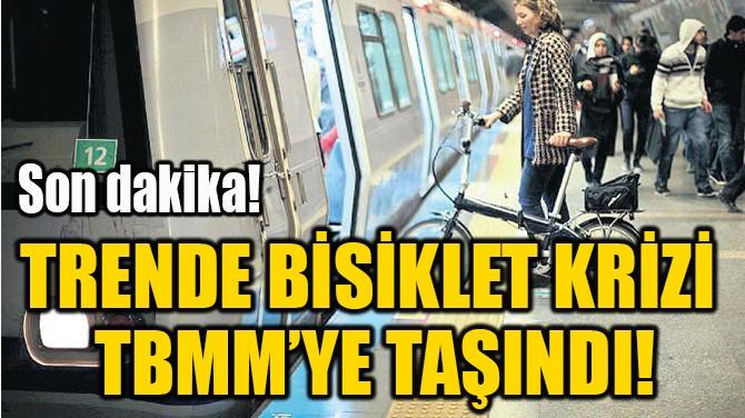 TRENDE BİSİKLET KRİZİ  TBMM'YE TAŞINDI!