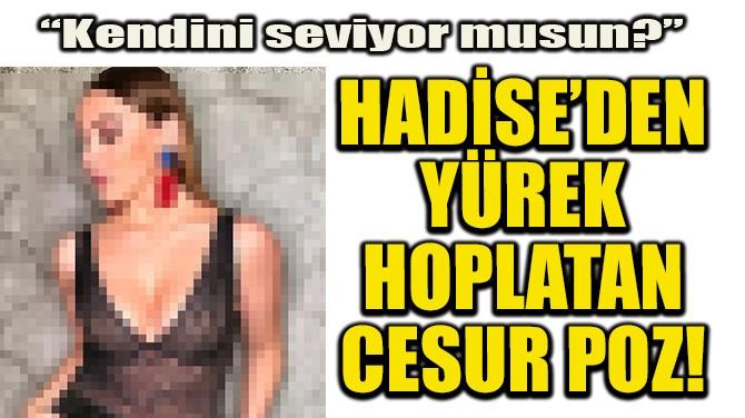 HADİSE'DEN YÜREK HOPLATAN CESUR POZ!