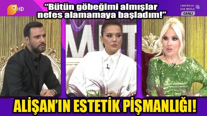ALİŞAN'IN ESTETİK PİŞMANLIĞI!