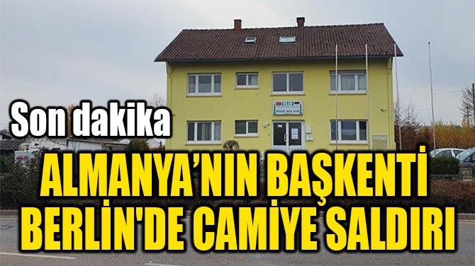 ALMANYA'NIN BAŞKENTİ  BERLİN'DE CAMİYE SALDIRI