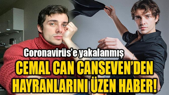 CEMAL CAN CANSEVEN CORONAVİRÜS'E YAKALANDI