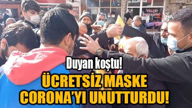 ÜCRETSİZ MASKE CORONA'YI UNUTTURDU!