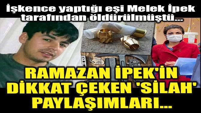 RAMAZAN İPEK'İN DİKKAT ÇEKEN 'SİLAH' PAYLAŞIMLARI...