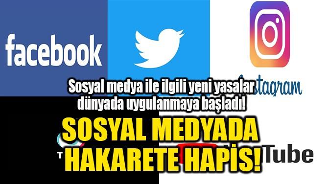 SOSYAL MEDYADA  HAKARETE HAPİS!