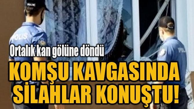 KOMŞU KAVGASINDA  SİLAHLAR KONUŞTU! Edirne'de komşusunun silahlı