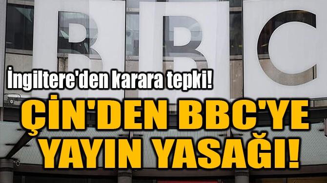 ÇİN'DEN BBC'YE  YAYIN YASAĞI!