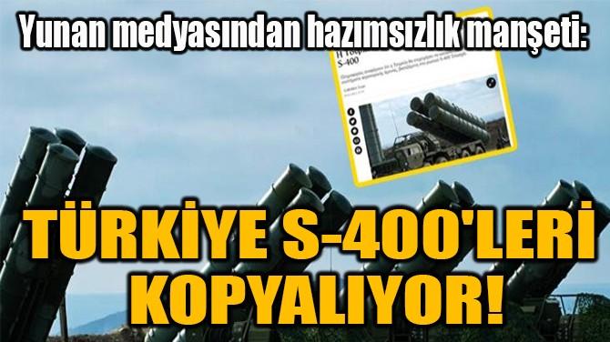 """""""TÜRKİYE S-400'LERİ  KOPYALIYOR!"""""""