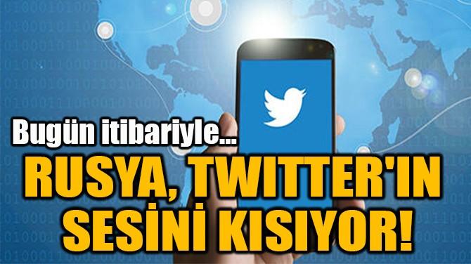 RUSYA, TWITTER'IN  SESİNİ KISIYOR!