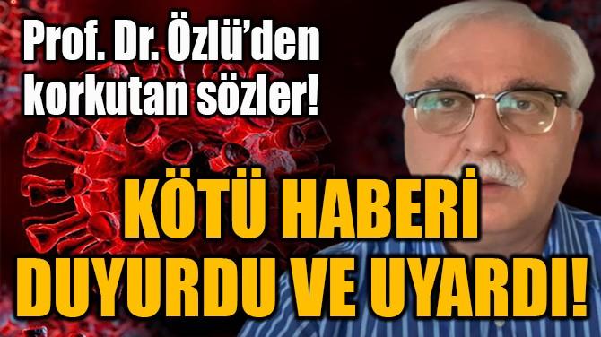 KÖTÜ HABERİ  DUYURDU VE UYARDI!