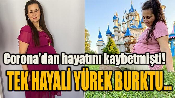 TEK HAYALİ YÜREK BURKTU...