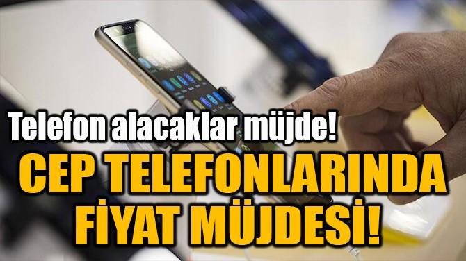CEP TELEFONLARINDA FİYAT MÜJDESİ!