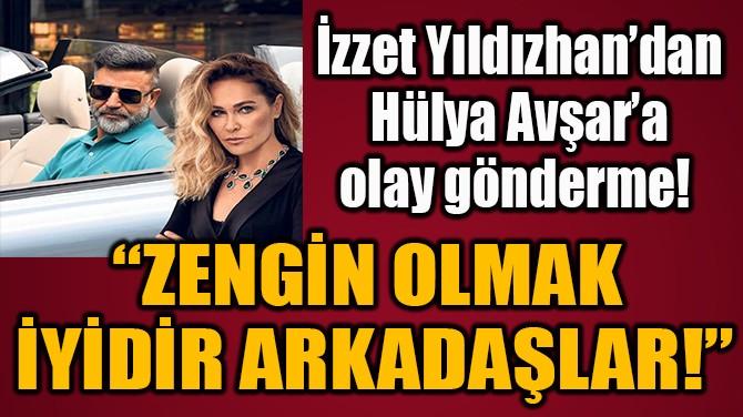 """""""ZENGİN OLMAK  İYİDİR ARKADAŞLAR!"""""""