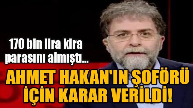 AHMET HAKAN'I  DOLANDIRAN ŞOFÖR  İÇİN KARAR VERİLDİ!