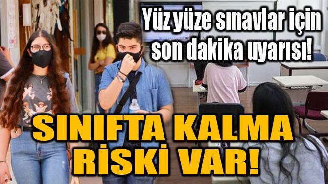 SINIFTA KALMA  RİSKİ VAR!