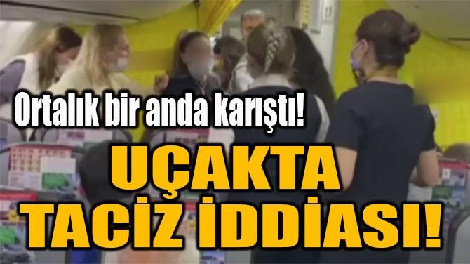 UÇAKTA TACİZ İDDİASI!
